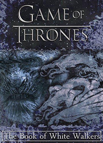 Game of Thrones: The Book of White Walkers (Game of Thrones Mysteries and Lore 1) cover