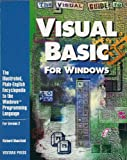 Visual Guide to Visual BASIC for Windows : The Illustrated, Plain-English Encyclopedia to the Windows Programming Language, Mansfield, Richard, 1566040027