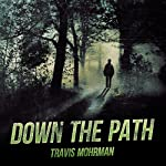 Down the Path | Travis A. Mohrman
