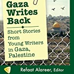 Gaza Writes Back: Short Stories from Young Writers in Gaza, Palestine | Refaat Alareer