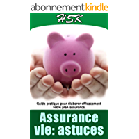 ASSURANCE VIE: ASTUCES: Guides pratiques pour élaborer efficacement votre plan assurance (À SAVOIR AVANT TOUTE ASSURANCE t. 4)