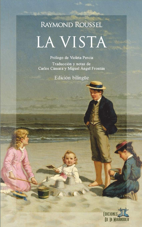 La vista (edición bilingüe) Tapa blanda – 21 mar 2018 Raymond Roussel Ediciones De La Mirándola Violeta Percia Carlos Cámara