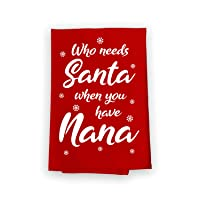Honey Dew Gifts Kitchen Towels, Who Needs Santa Have Nana Flour Sack Towel, 27 inch by 27 inch, Multi-Purpose Towel, Christmas Decor, Nana Gifts