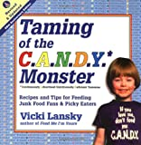 Taming of the C.A.N.D.Y. Monster*: *Continuously Advertised Nutritionally Deficient Yummies (Lansky, Vicki)