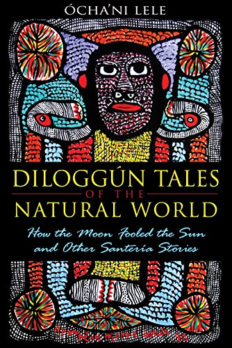 Diloggún Tales of the Natural World: How the Moon Fooled the Sun and Other Santería Stories]()