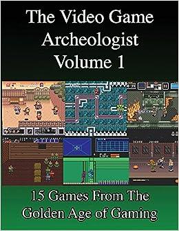 The Video Game Archeologist: Volume 1: Derek Slaton ...
