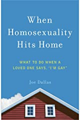 """When Homosexuality Hits Home: What to Do When a Loved One Says, """"I'm Gay"""" Paperback"""