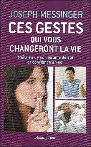 Livres Ces gestes qui vous changeront la vie : Maîtrise de soi, estime de soi et confiance en soi pdf, epub