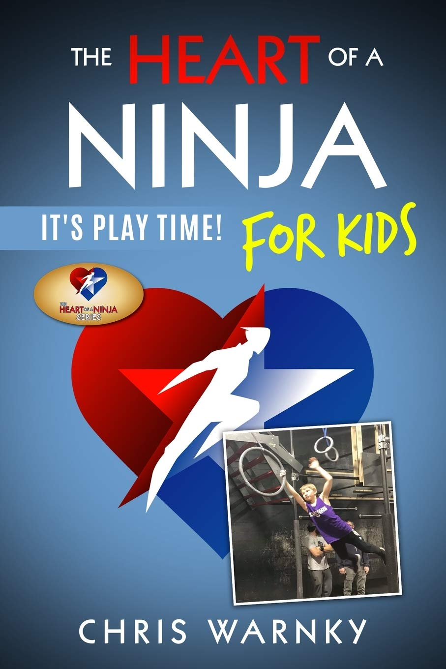 The Heart of a Ninja for Kids: Its Play Time!: Chris E ...