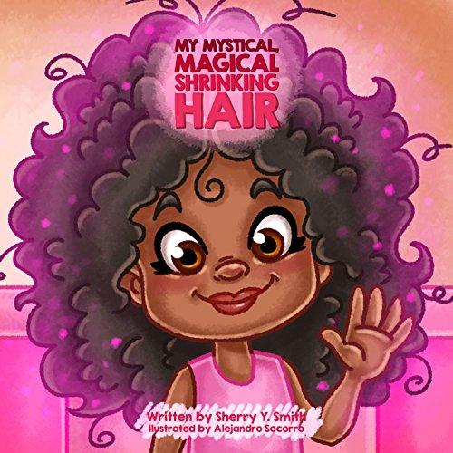 My Mystical, Magical, Shrinking Hair: Crystals Mystical Magical Shrinking Adventures - Kids natural hair, kinky hair, curly hair, natural locks, hair shrinkage ... Mystical Magical Shrinking Friends Book 1)
