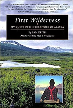 Book First Wilderness: My Quest in the Territory of Alaska by Sam Keith (2014-09-15)