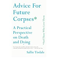 Advice for Future Corpses (and Those Who Love Them): A Practical Perspective on...