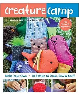 Creature Camp Make Your Own 18 Softies To Draw Sew Stuff Gratz Wendi Gratz Jo 9781607057840 Amazon Com Books