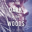 In the Dark, in the Woods Audiobook by Eliza Wass Narrated by Phoebe Sparrow