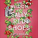 The Wisdom of Sally Red Shoes Audiobook by Ruth Hogan Narrated by To Be Announced