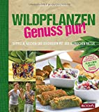 Wildpflanzen - Genuss pur!: Sammeln, Kochen und Dekorieren mit der heimischen Natur