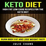 High Fat Low Carb Recipes for the Keto Diet: Burn Body Fat and Lose Weight Fast! | Julie Evans