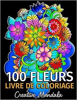 Book's Cover of 100 Fleurs - Livre de Coloriage pour Adultes: 100 Pages à Colorier avec de Belles Fleurs. Livres de Coloriage anti-stress. (Bouquets et Vases de Fleurs, Motifs Floraux, Nature...) (Français) Broché – 12 septembre 2020