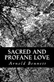 Sacred and Profane Love, Arnold Bennett, 1481260758