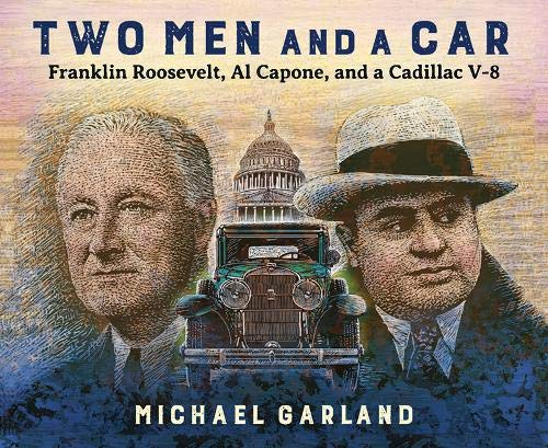 Two Men and a Car: Franklin Roosevelt, Al Capone, and a Cadillac V-8 ()