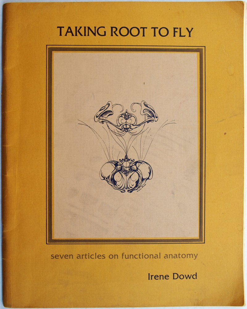 Taking Root To Fly Seven Articles On Functional Anatomy Irene