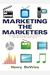 Marketing the Marketers: 50 Ways Marketing Services Providers Can Woo and Win New Clients Paperback