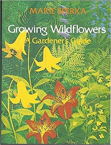 Book Growing Wildflowers: A Gardener's Guide (Growing Wildflowers Ppr) by Marie Sperka (1984-05-01)