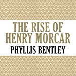 The Rise of Henry Morcar: Inheritance Trilogy, Book 2 | Phyllis Bentley
