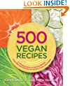 500 Vegan Recipes: An Amazing Variety of Delicious Recipes, From Chilis and Casseroles to Crumbles, Crisps, and Cookies (500 Cooking (Sellers))