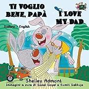 Italian Kids books: Ti voglio bene, papa-I Love My Dad (Italian English Bilingual -italian bilingual books): Italian Children's books bilingual (Italian English Bilingual Collection)