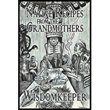 Native Recipes from the Grandmothers (The Wisdomkeeper Collection)