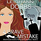 A Grave Mistake: Blackmoore Sisters Paranormal Mystery Series Volume 6 | Leighann Dobbs