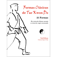 Formas Clásicas de Tae Kwon Do: 21 Formas--De cinturón blanco novato a cinturón negro avanzado (Spanish Edition)