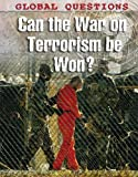 img - for Can the War on Terrorism Be Won? (Global Questions) book / textbook / text book