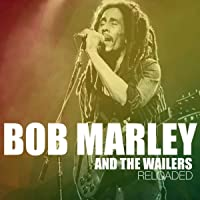 Bob Marley And The Wailers Reloaded