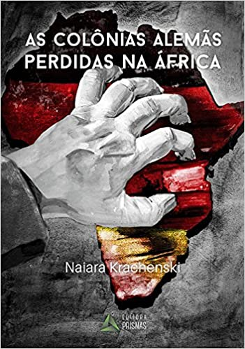 Colonias Alemas Perdidas na africa, As: Naiara Krachenski, 3: 9788555072253: Amazon.com: Books