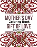 Mother's Day Coloring Book: Gift of Love: Fun and Stress Relieving Patterns Coloring Book for Mom