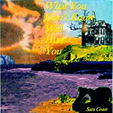 What You Don't Know Will Hurt You Audiobook by Sara Coast Narrated by Scott Spence