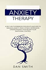 Anxiety Therapy: a self-help workbook for adults and kids to manage anxiety, panic attack, depression understanding  how regain your emotional control Paperback