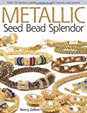 img - for Metallic Seed Bead Splendor: Stitch 29 Timeless Jewelry Pieces in Gold, Bronze, and Pewter book / textbook / text book