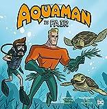 Aquaman Is Fair (DC Super Heroes Character Education)