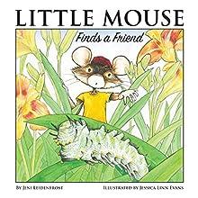 Little Mouse Finds a Friend Audiobook by Jeni Leidenfrost Narrated by Jeni Leidenfrost