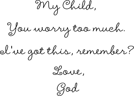 My Child, You worry too much. I\'ve got this, remember? Love, God Vinyl wall  art Inspirational quotes and saying home decor decal sticker
