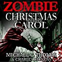 A Zombie Christmas Carol Audiobook by Michael G. Thomas, Charles Dickens Narrated by Roy Wells