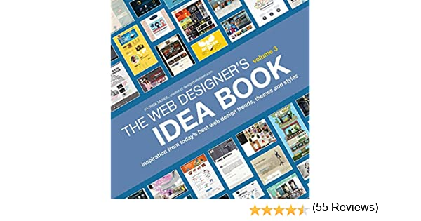 The Web Designer S Idea Book Volume Inspiration From Today S