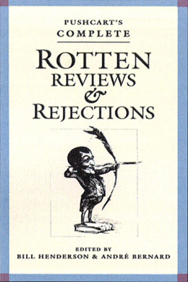 Pushcart'splete Rotten Reviews And Rejections: A History Of Insult, A  Solace To Writers (revised & Expanded): Amazon: Books