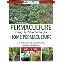 Permaculture: A Step by Step Guide For Home Permaculture: How to Become an Expert in Home Gardening Techniques