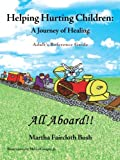 Helping Hurting Children: a Journey of Healing, Martha Faircloth Bush, 1449785247