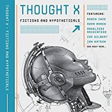 Thought X: Fictions and Hypotheticals (Science-Into-Fiction, Book 6) Audiobook by Ian Watson, Adam Marek, Rob Appleby - editor, Ra Page - editor, Robin Ince, Adam Roberts Narrated by John Banks, Nicola Bryant