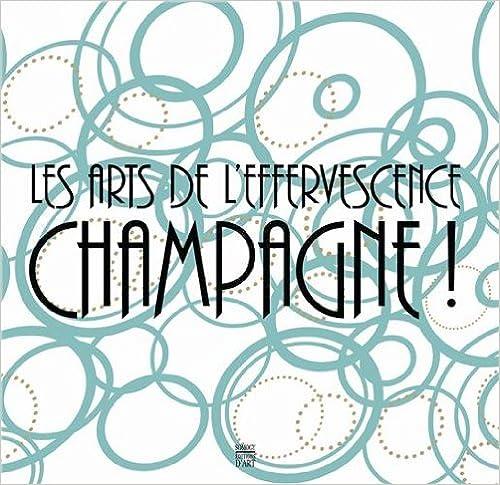 Téléchargement Les arts de l'effervescence Champagne ! pdf ebook